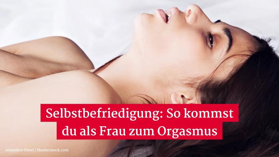 Orgasmus frau video Orgasmus Frauen