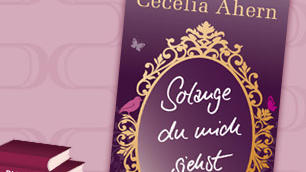 Cecelia Ahern: Solange du mich siehst