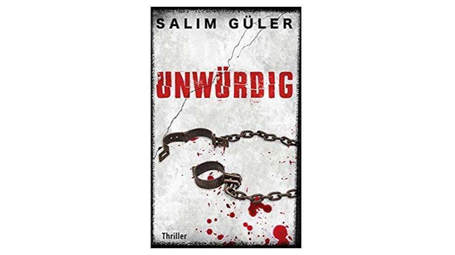 Unwürdig Thriller von Salim Güler