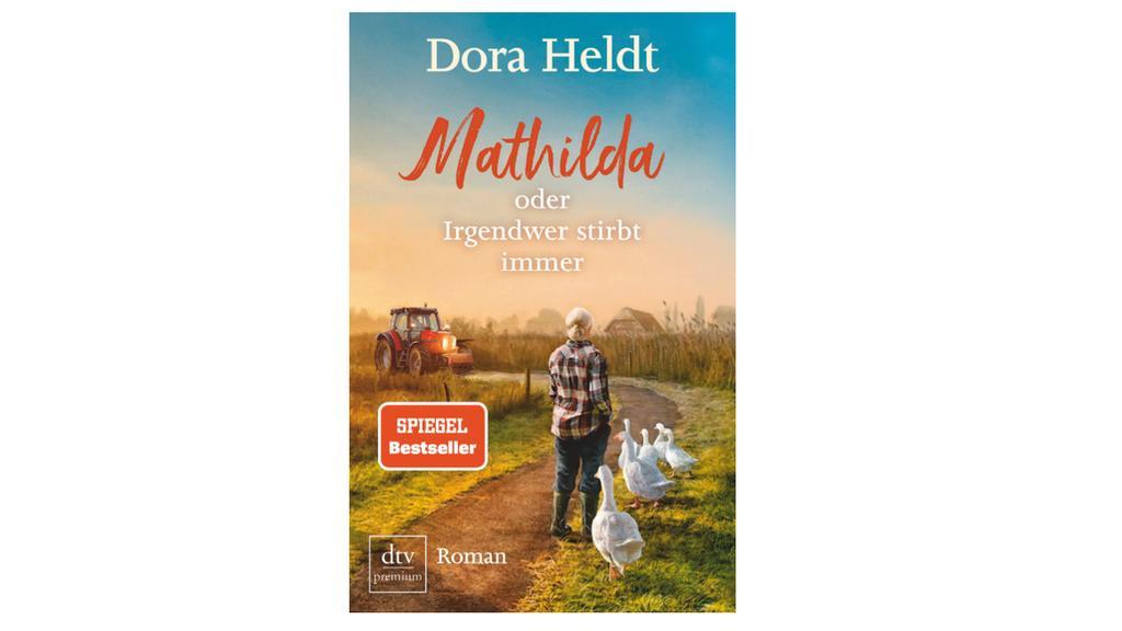 """""""Mathilda oder Irgendwer stirbt immer"""" von Dora Heldt."""