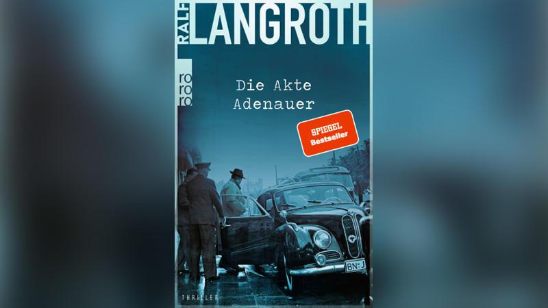 die-akte-adenauer-von-ralf-langroth-im-check-spannender-krimi-beleuchtet-anfangsjahre-der-brd
