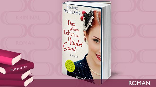 'Das geheime Leben der Violet Grant' ist ein spannender Familienroman von Beatriz Williams